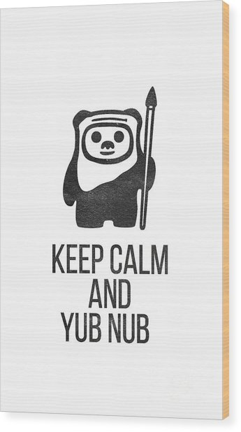 Keep Calm And Yub Nub Wood Print