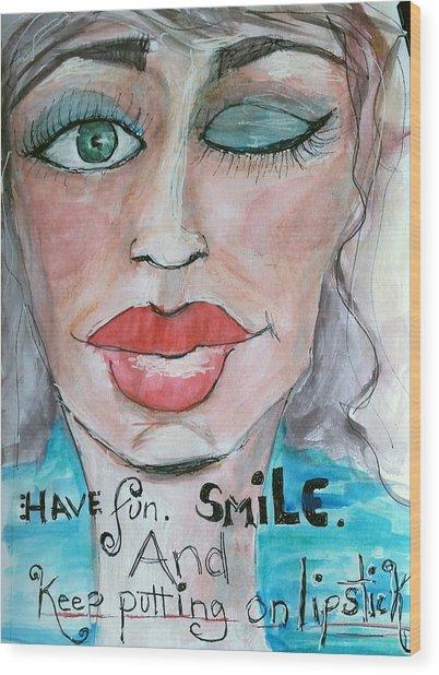 Keep Putting On Lipstick Wood Print