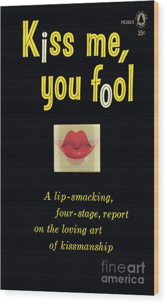 Kiss Me, You Fool Wood Print