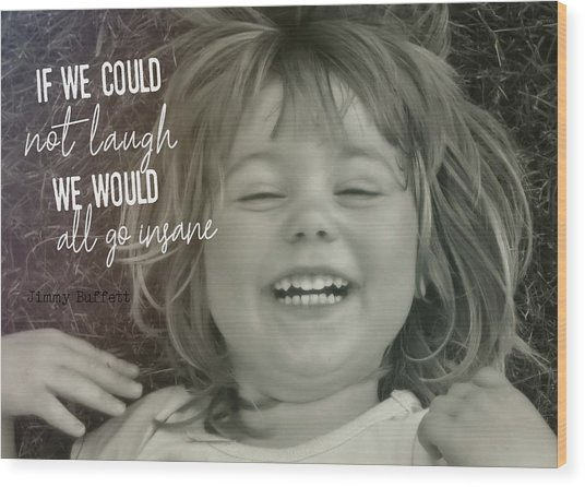 Laugh Quote Wood Print by JAMART Photography