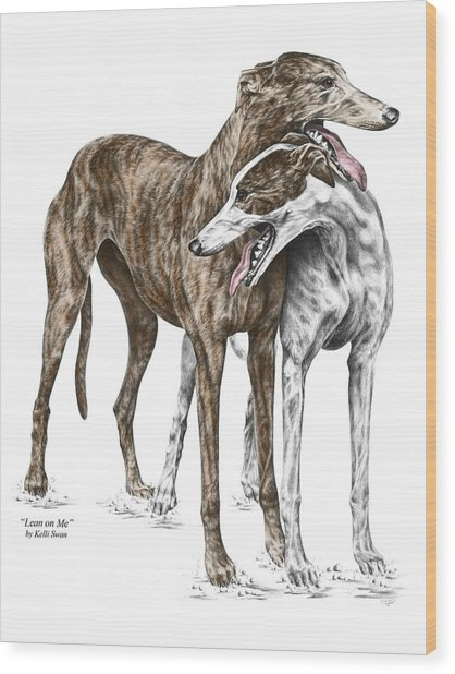 Lean On Me - Greyhound Dogs Print Color Tinted Wood Print