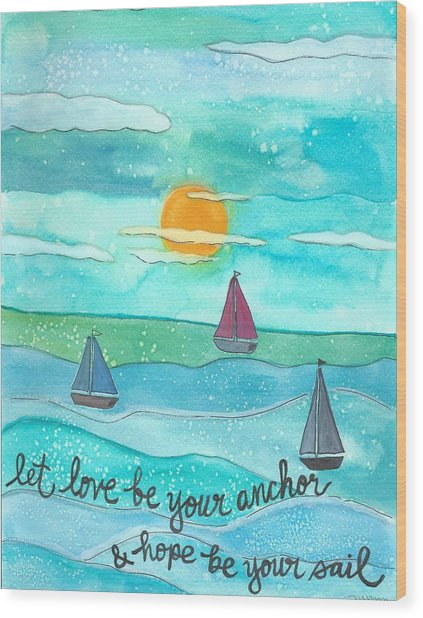 Let Love Be Your Anchor Wood Print