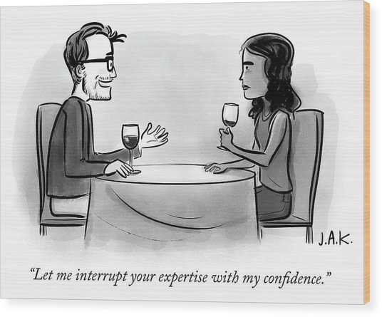 Let Me Interrupt Your Expertise With My Confidence Wood Print by Jason Adam Katzenstein