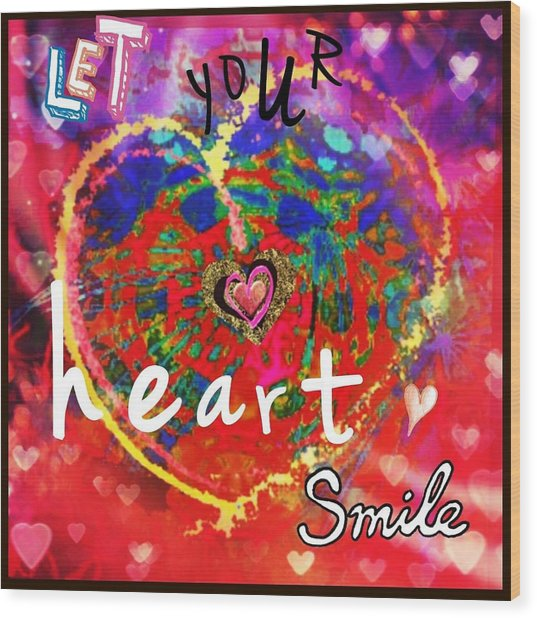 Let Your Heart Smile Wood Print