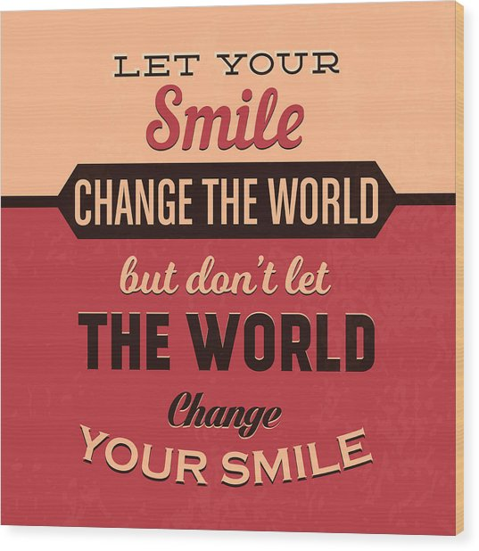 Let Your Smile Change The World Wood Print