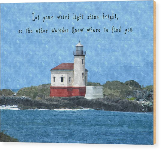 Let Your Weird Light Shine Bright Wood Print