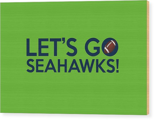 Let's Go Seahawks Wood Print