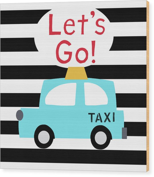 Let's Go Taxi- Art By Linda Woods Wood Print