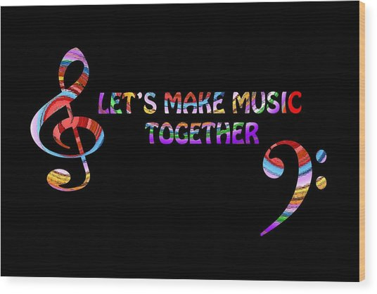 Let's Make Music Together Wood Print