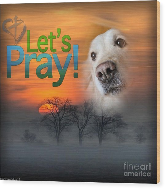 Wood Print featuring the digital art Let's Pray by Kathy Tarochione