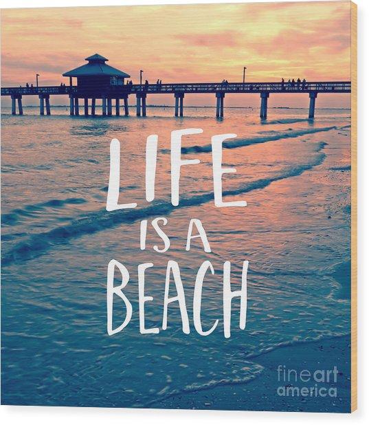 Life Is A Beach Tee Wood Print