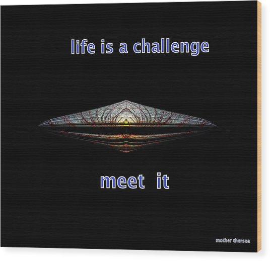 Life Is A Challenge Wood Print