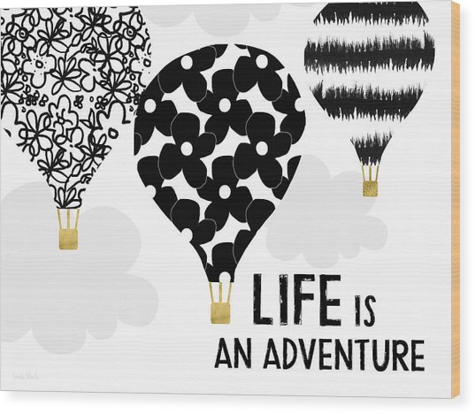 Life Is An Aventure Hot Air Balloon- Art By Linda Woods Wood Print