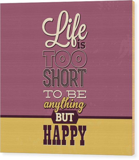 Life Is Too Short Wood Print