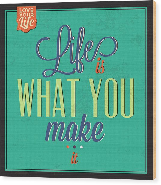 Life Is What You Make It Wood Print