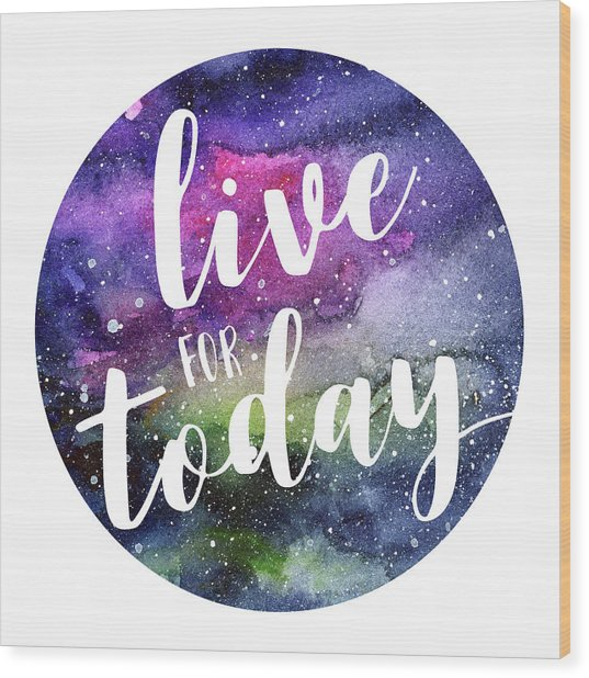 Live For Today Galaxy Watercolor Typography  Wood Print