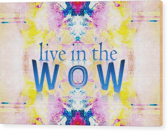 Live In The Wow Wood Print