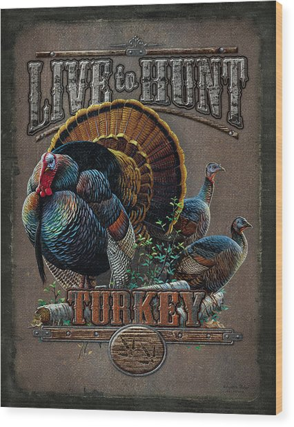 Live To Hunt Turkey Wood Print