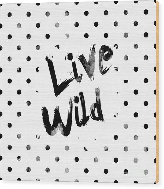 Live Wild Wood Print