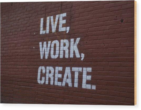Live Work Create Wood Print