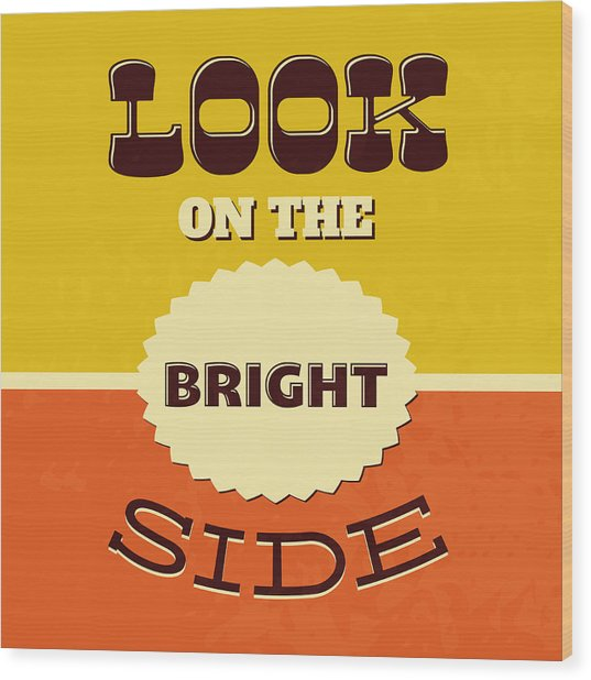 Look On The Bright Side Wood Print