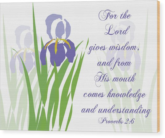 Lord Gives Wisdom Proverbs Wood Print