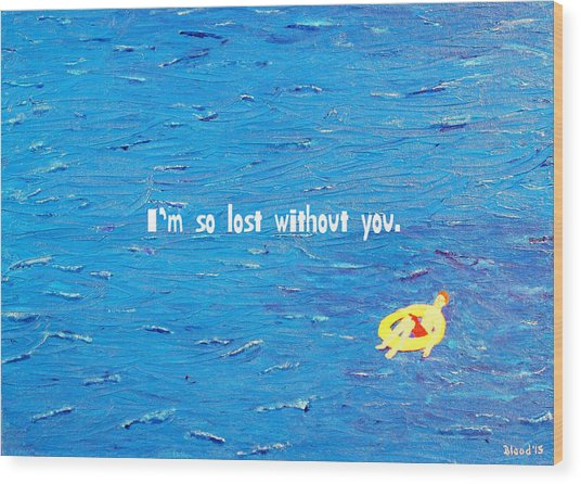 Lost Without You Greeting Card Wood Print