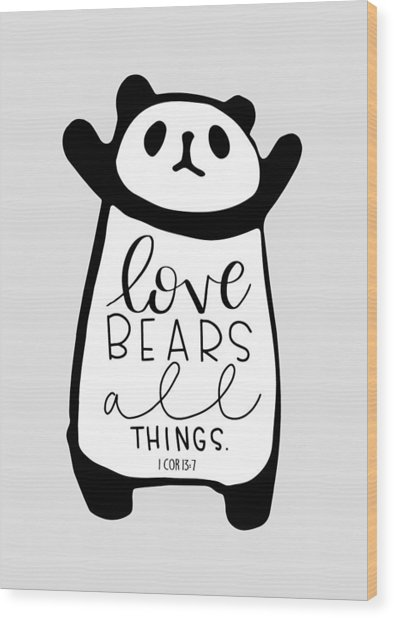 Love Bears All Things Wood Print
