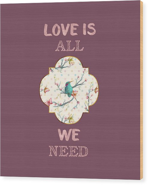 Wood Print featuring the digital art Love Is All We Need Typography Hummingbird And Butterflies by Georgeta Blanaru