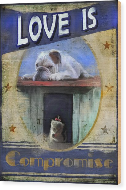 Love Is Compromise Wood Print
