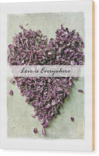 Love Is Everywhere Wood Print