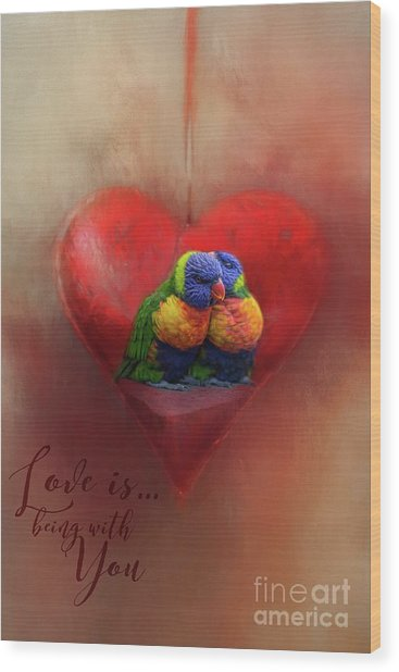 Love Is...being With You Wood Print