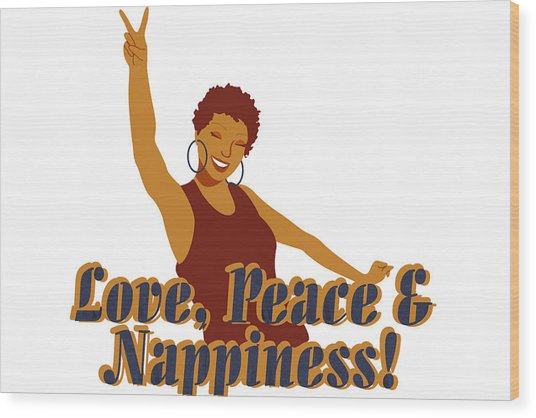 Love Peace And Nappiness Wood Print