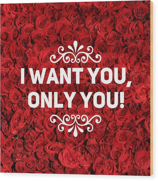 Love Quote I Want You Only You Wood Print