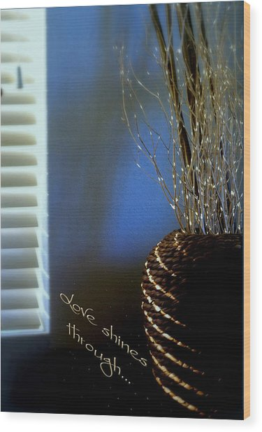 Love Shines Through Wood Print