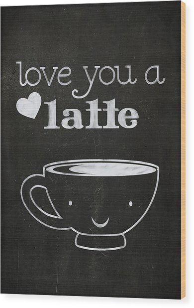 Love You A Latte Wood Print