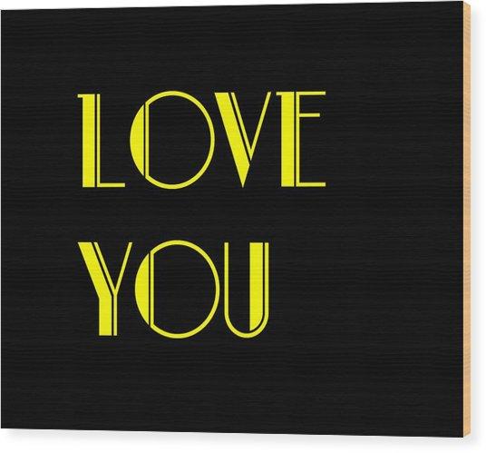 Love You Wood Print by Jan Keteleer