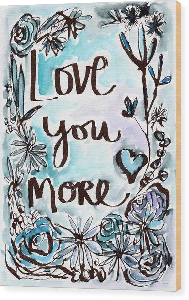 Love You More- Watercolor Art By Linda Woods Wood Print