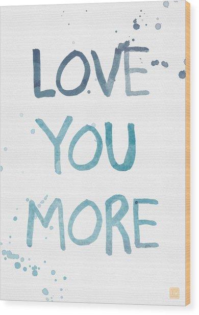 Love You More- Watercolor Art Wood Print