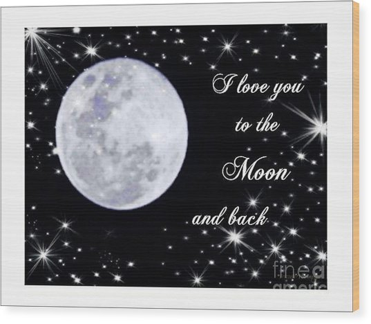 Love You To The Moon And Back Wood Print