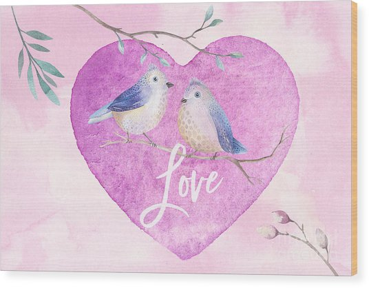 Lovebirds For Valentine's Day, Or Any Day Wood Print