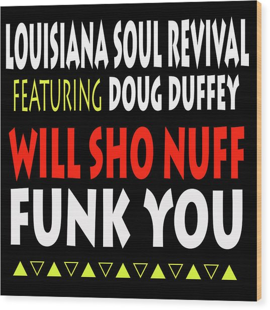 Lsrfdd Will Sho Nuff Funk You Wood Print