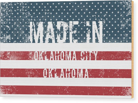 Made In Oklahoma City, Oklahoma Wood Print