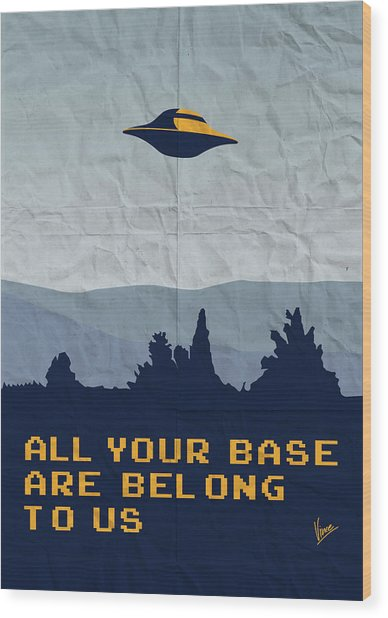 My All Your Base Are Belong To Us Meets X-files I Want To Believe Poster  Wood Print