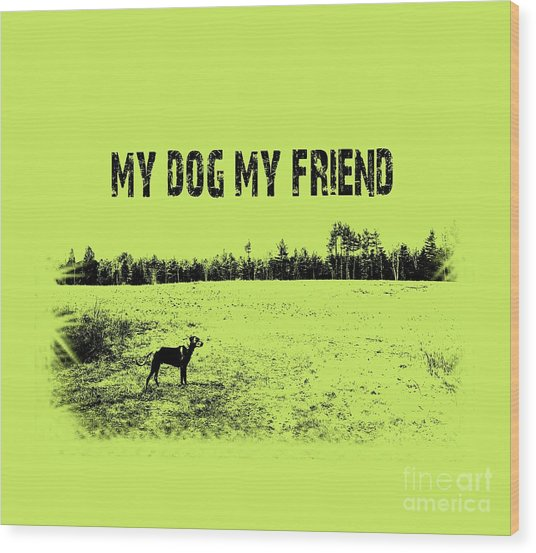My Dog My Friend Wood Print