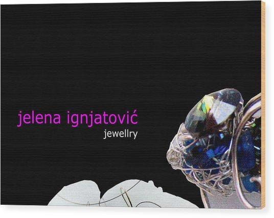 My Jewelry   Wood Print by Jelena Ignjatovic