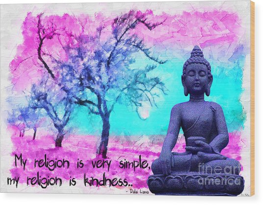 My Religion Is Very Simple. My Religion Is Kindness.. His Holiness, Dalai Lama Xiv, Tenzin Gyatso.  Wood Print