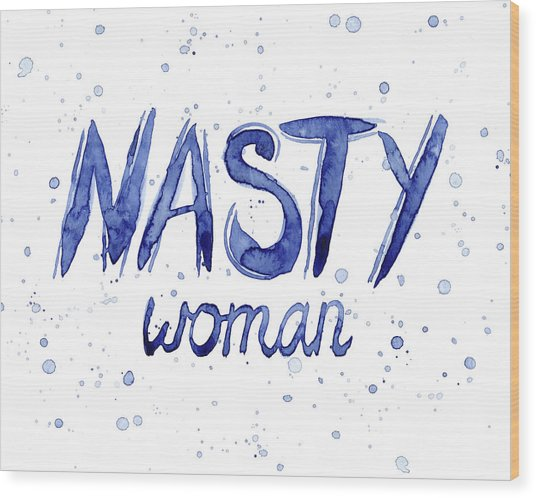 Nasty Woman Such A Nasty Woman Art Wood Print