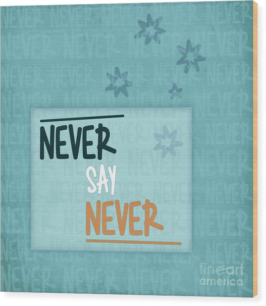 Never Say Never Wood Print
