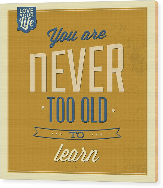 Never Too Old Wood Print